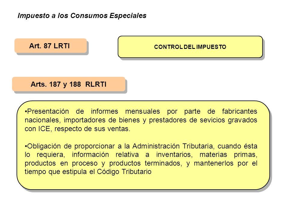 Art. 87 LRTI Arts. 187 y 188 RLRTI CONTROL DEL IMPUESTO Presentación de informes mensuales por parte de fabricantes nacionales, importadores de bienes