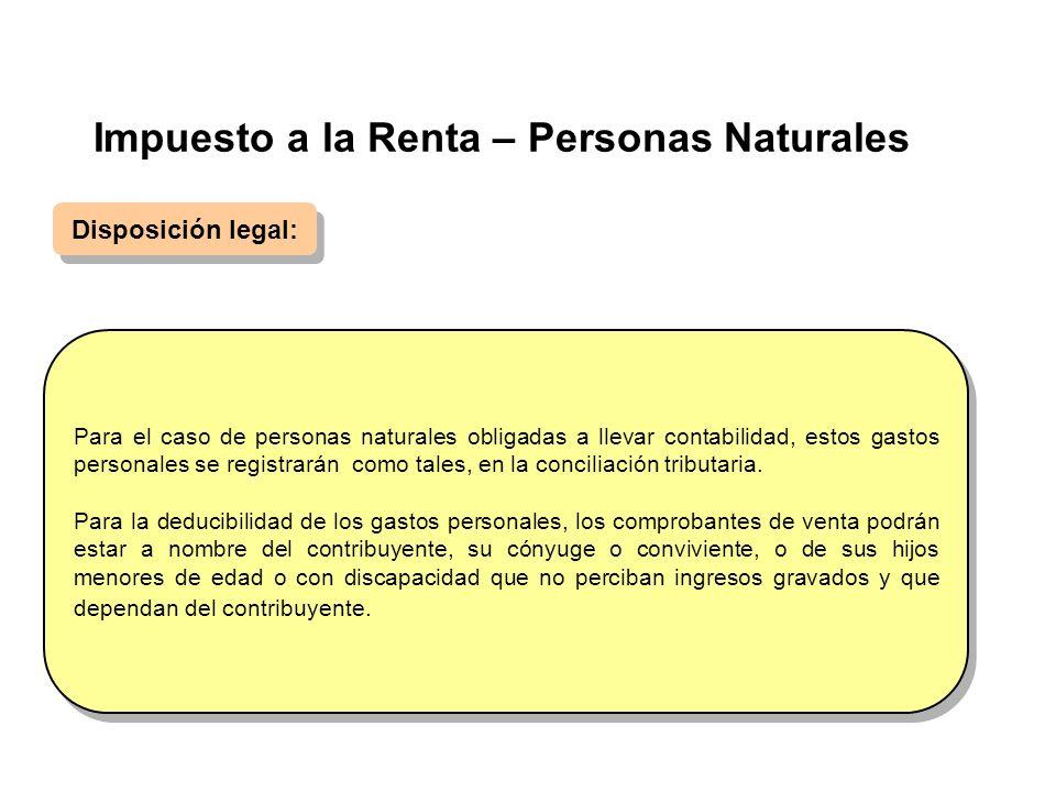 Impuesto a la Renta – Personas Naturales Disposición legal: Para el caso de personas naturales obligadas a llevar contabilidad, estos gastos personale