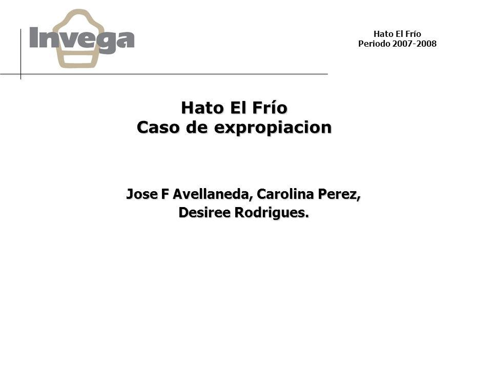 Hato El Frío Periodo 2007-2008 Hato El Frío Caso de expropiacion Jose F Avellaneda, Carolina Perez, Desiree Rodrigues.