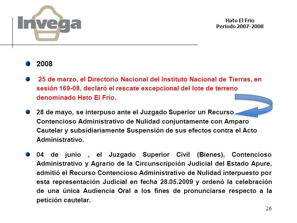 Hato El Frío Periodo 2007-2008 26 2008 25 de marzo, el Directorio Nacional del Instituto Nacional de Tierras, en sesión 169-08, declaró el rescate exc