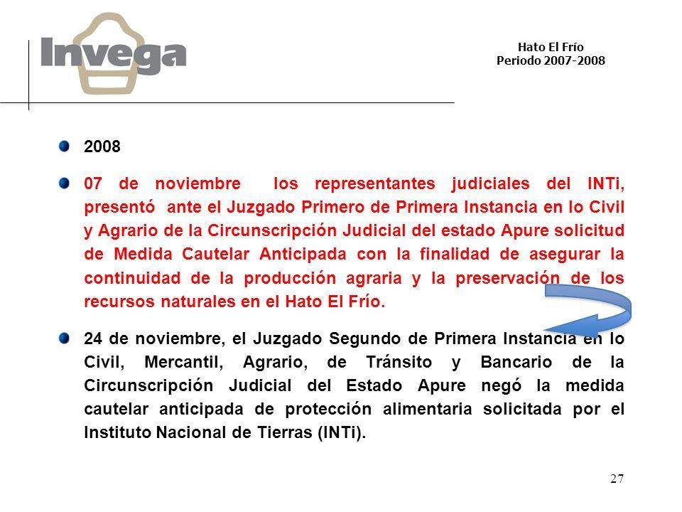 Hato El Frío Periodo 2007-2008 27 2008 07 de noviembre los representantes judiciales del INTi, presentó ante el Juzgado Primero de Primera Instancia e