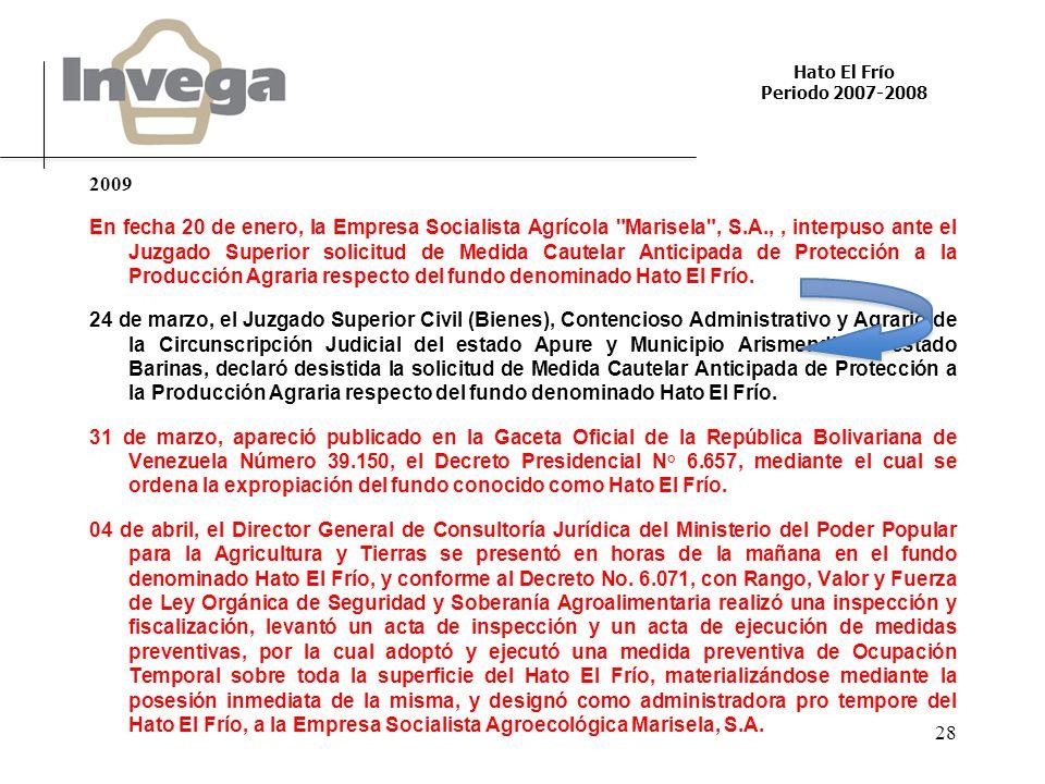 Hato El Frío Periodo 2007-2008 28 2009 En fecha 20 de enero, la Empresa Socialista Agrícola