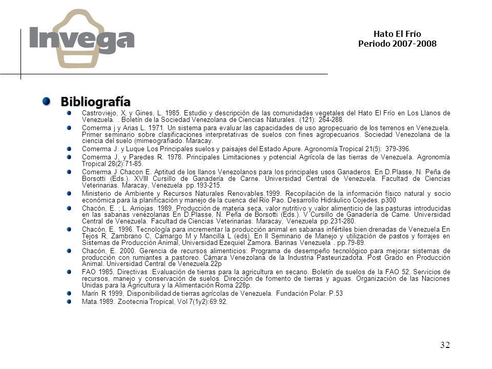 Hato El Frío Periodo 2007-2008 32 Bibliografía Castroviejo, X, y Gines, L. 1985. Estudio y descripción de las comunidades vegetales del Hato El Frío e