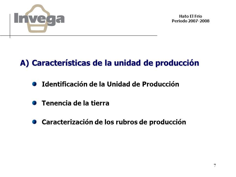 Hato El Frío Periodo 2007-2008 7 A)Características de la unidad de producción Identificación de la Unidad de Producción Tenencia de la tierra Caracterización de los rubros de producción