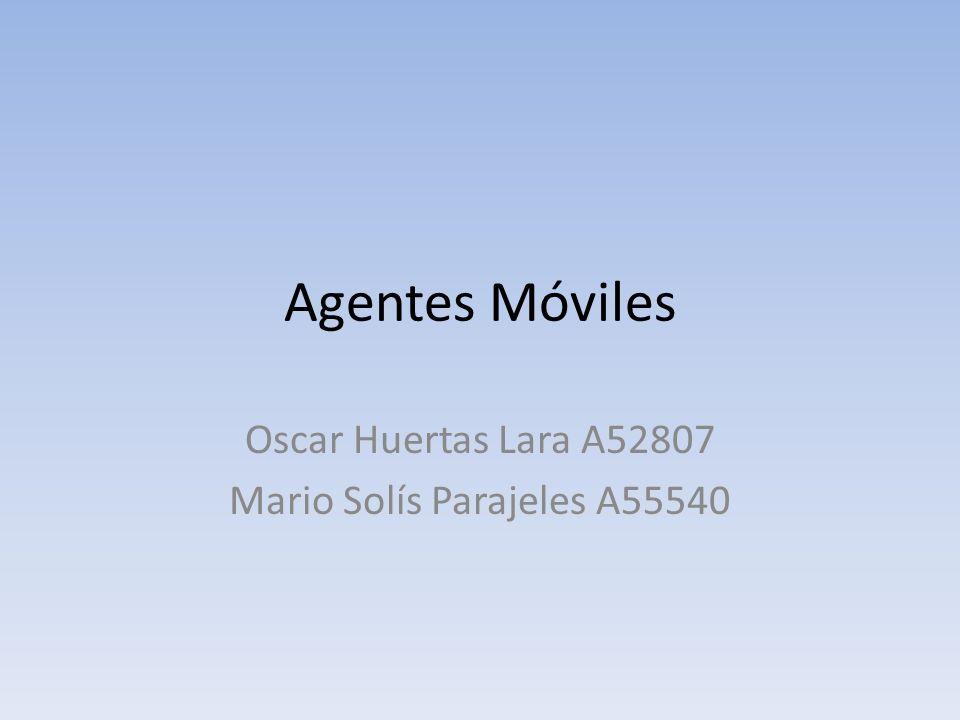 Agentes Móviles Oscar Huertas Lara A52807 Mario Solís Parajeles A55540