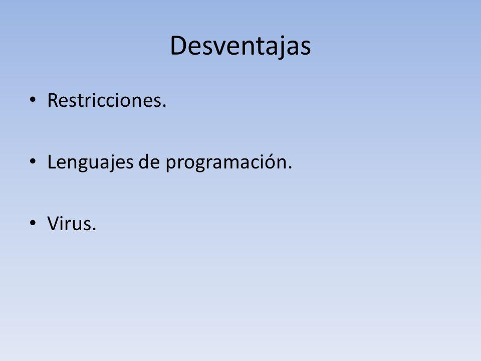 Desventajas Restricciones. Lenguajes de programación. Virus.