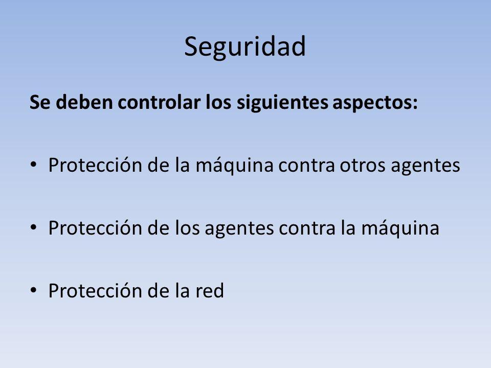 Seguridad Se deben controlar los siguientes aspectos: Protección de la máquina contra otros agentes Protección de los agentes contra la máquina Protección de la red