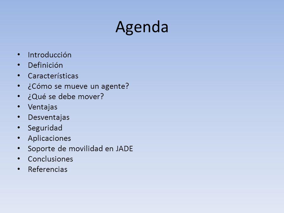 Agenda Introducción Definición Características ¿Cómo se mueve un agente.