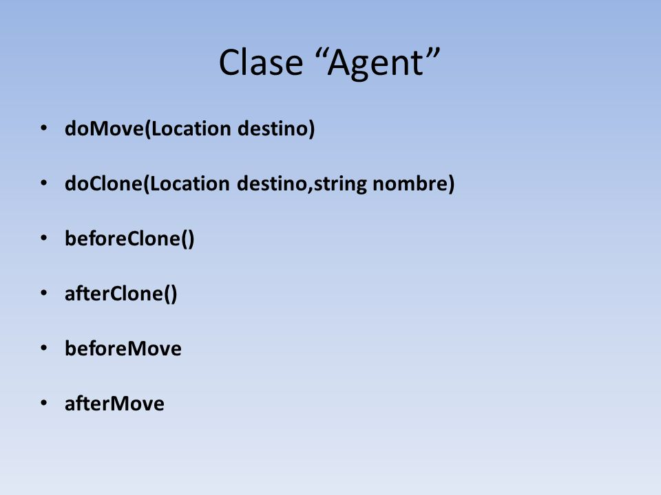 Clase Agent doMove(Location destino) doClone(Location destino,string nombre) beforeClone() afterClone() beforeMove afterMove
