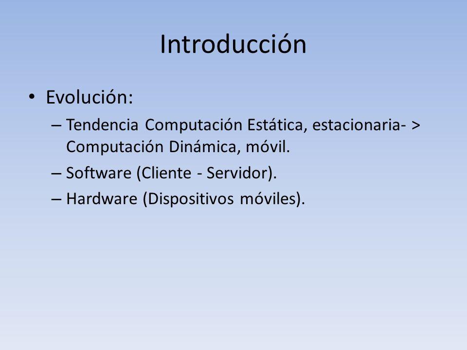 Introducción Evolución: – Tendencia Computación Estática, estacionaria- > Computación Dinámica, móvil.