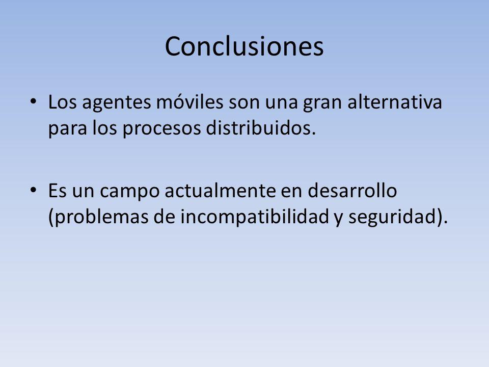 Conclusiones Los agentes móviles son una gran alternativa para los procesos distribuidos.