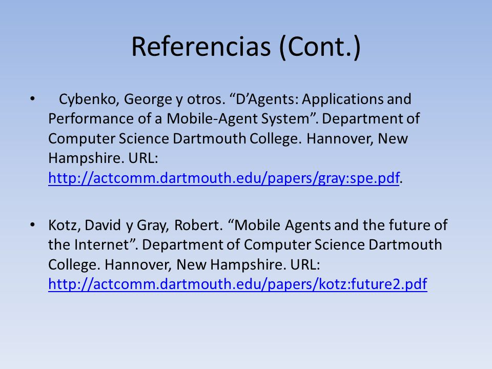Referencias (Cont.) Cybenko, George y otros. DAgents: Applications and Performance of a Mobile-Agent System. Department of Computer Science Dartmouth