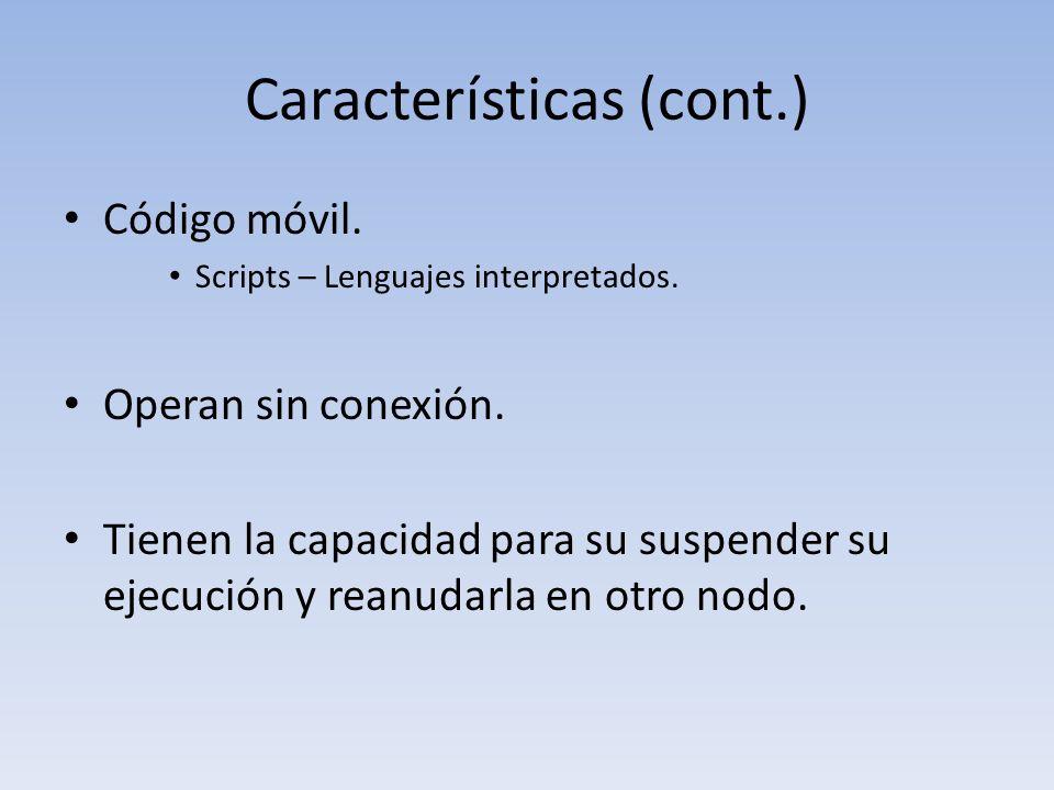 Características (cont.) Código móvil. Scripts – Lenguajes interpretados.