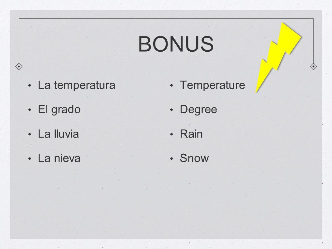 BONUS La temperatura El grado La lluvia La nieva Temperature Degree Rain Snow