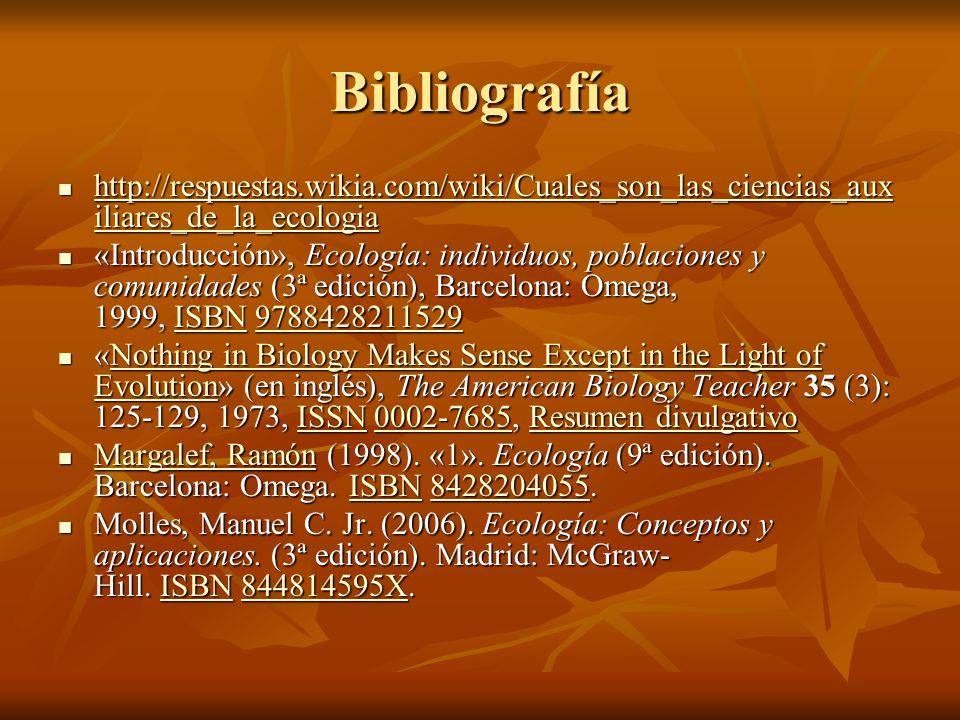 Bibliografía http://respuestas.wikia.com/wiki/Cuales_son_las_ciencias_aux iliares_de_la_ecologia http://respuestas.wikia.com/wiki/Cuales_son_las_cienc