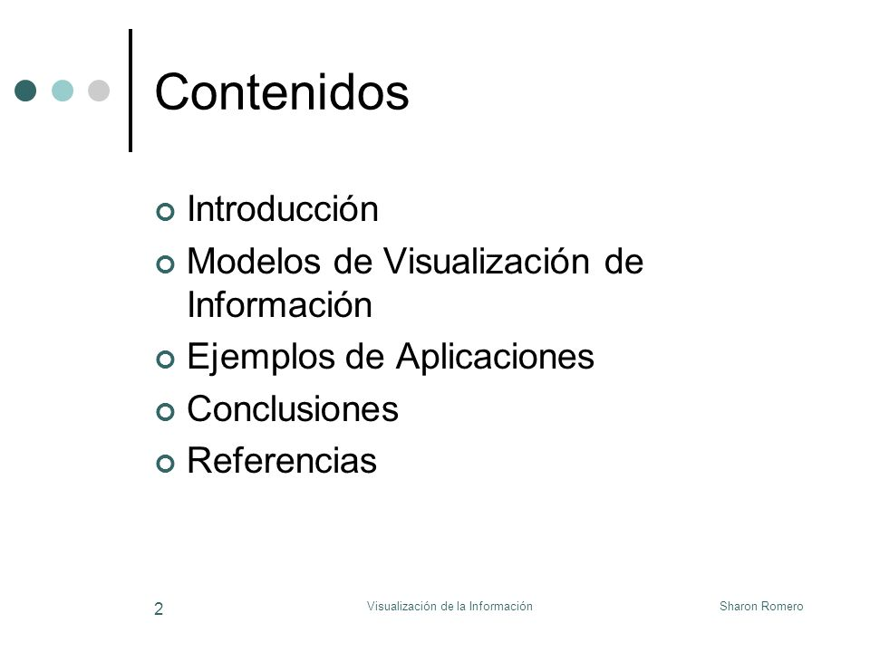 Sharon RomeroVisualización de la Información 2 Contenidos Introducción Modelos de Visualización de Información Ejemplos de Aplicaciones Conclusiones R