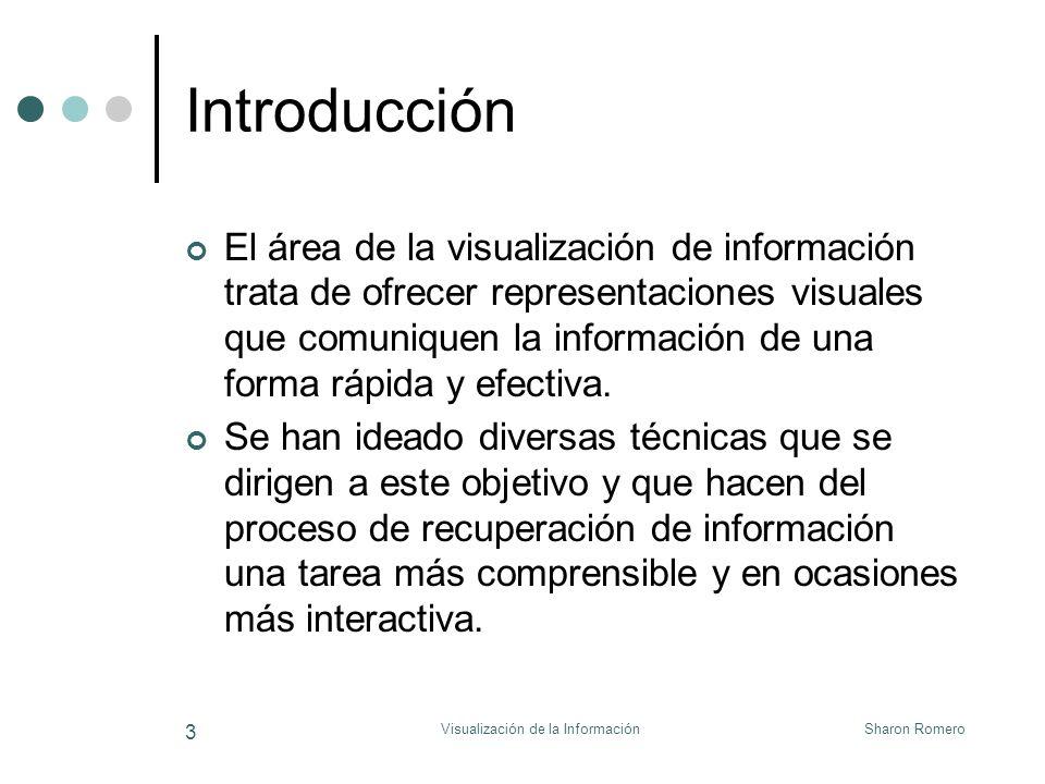 Sharon RomeroVisualización de la Información 3 Introducción El área de la visualización de información trata de ofrecer representaciones visuales que