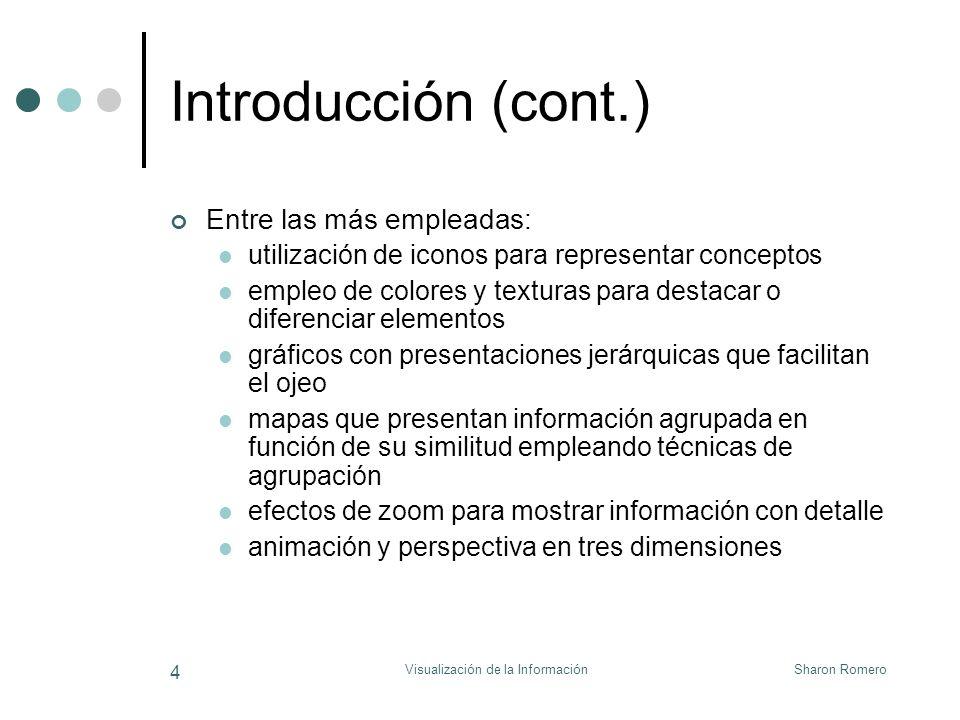 Sharon RomeroVisualización de la Información 4 Introducción (cont.) Entre las más empleadas: utilización de iconos para representar conceptos empleo d