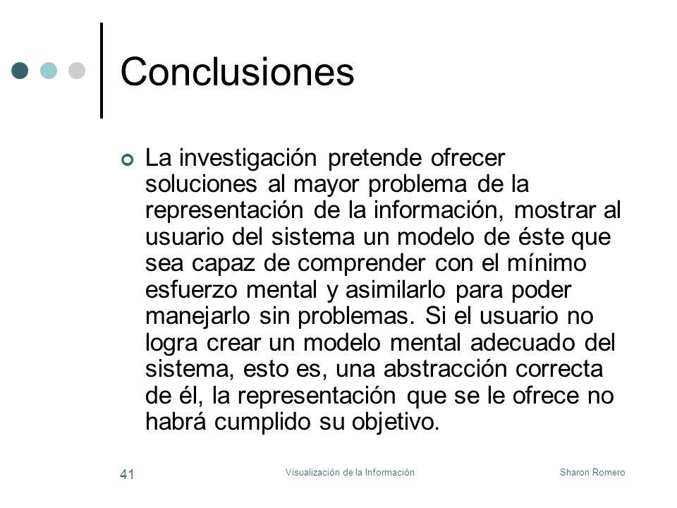 Sharon RomeroVisualización de la Información 41 Conclusiones La investigación pretende ofrecer soluciones al mayor problema de la representación de la