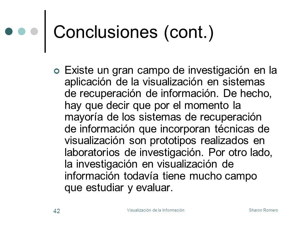 Sharon RomeroVisualización de la Información 42 Conclusiones (cont.) Existe un gran campo de investigación en la aplicación de la visualización en sis