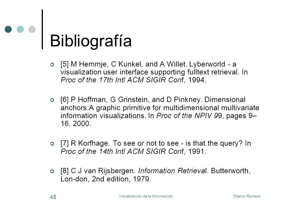 Sharon RomeroVisualización de la Información 45 Bibliografía [5] M Hemmje, C Kunkel, and A Willet. Lyberworld - a visualization user interface support