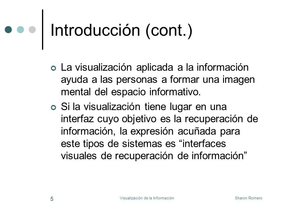 Sharon RomeroVisualización de la Información 5 Introducción (cont.) La visualización aplicada a la información ayuda a las personas a formar una image