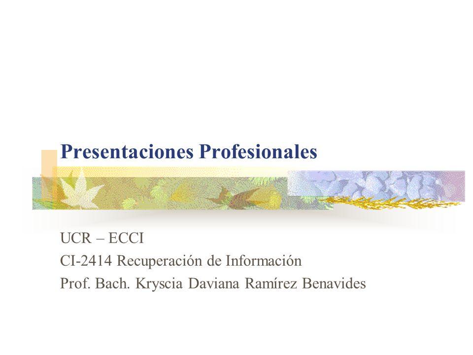 UCR-ECCI CI-2414 Recuperación de Información Presentaciones Profesionales Presentación Pública Cualquier profesional se va a encontrar eventualmente en la situación de tener que impartir una presentación pública.