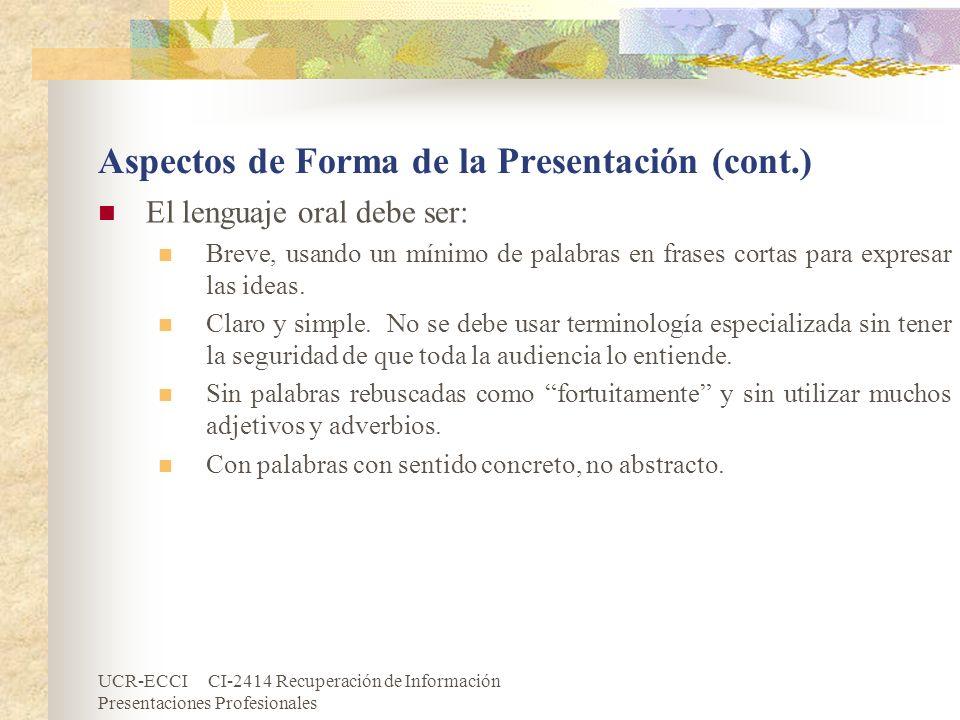 UCR-ECCI CI-2414 Recuperación de Información Presentaciones Profesionales Aspectos de Forma de la Presentación (cont.) El lenguaje oral debe ser: Brev