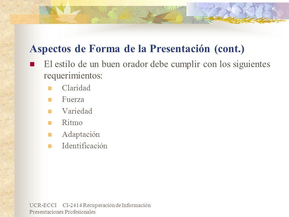 UCR-ECCI CI-2414 Recuperación de Información Presentaciones Profesionales Aspectos de Forma de la Presentación (cont.) El estilo de un buen orador deb