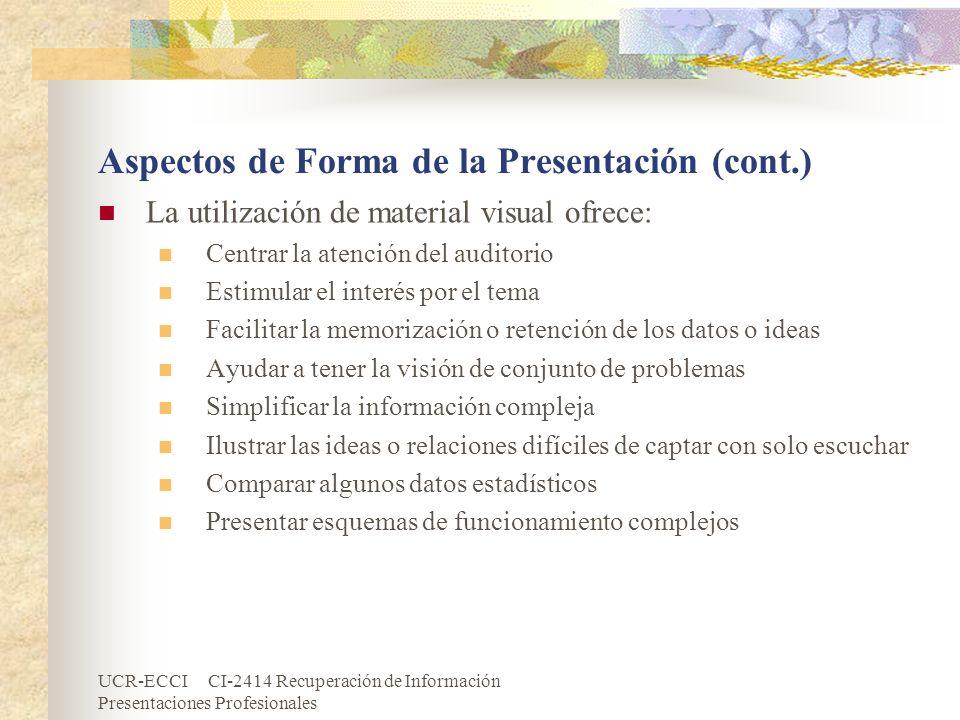 UCR-ECCI CI-2414 Recuperación de Información Presentaciones Profesionales Aspectos de Forma de la Presentación (cont.) La utilización de material visu