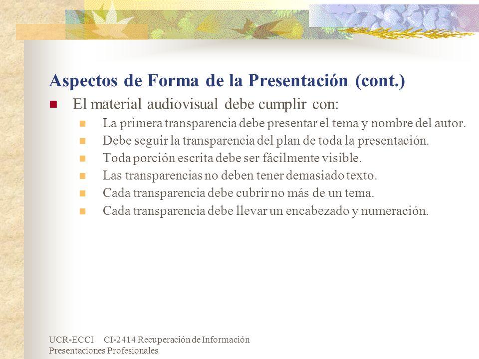 UCR-ECCI CI-2414 Recuperación de Información Presentaciones Profesionales Aspectos de Forma de la Presentación (cont.) El material audiovisual debe cu