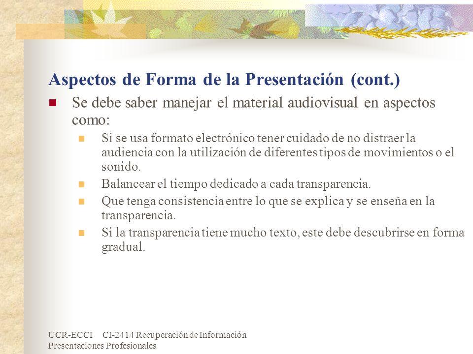 UCR-ECCI CI-2414 Recuperación de Información Presentaciones Profesionales Aspectos de Forma de la Presentación (cont.) Se debe saber manejar el materi