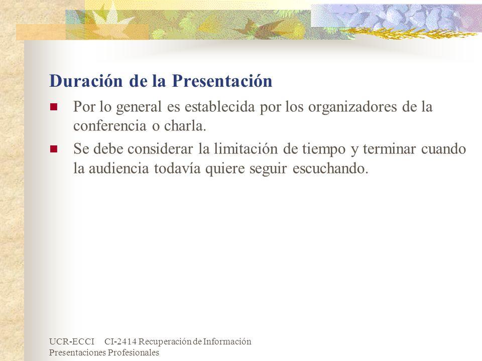 UCR-ECCI CI-2414 Recuperación de Información Presentaciones Profesionales Duración de la Presentación Por lo general es establecida por los organizado