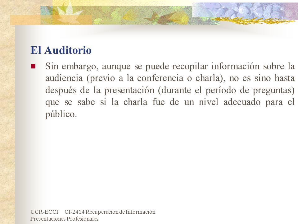 UCR-ECCI CI-2414 Recuperación de Información Presentaciones Profesionales El Auditorio Sin embargo, aunque se puede recopilar información sobre la aud