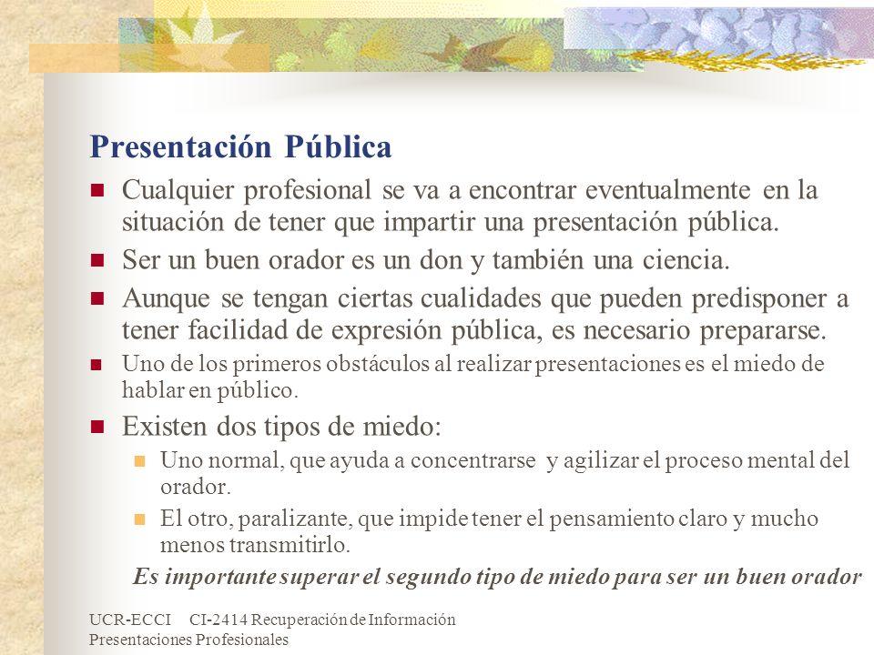 UCR-ECCI CI-2414 Recuperación de Información Presentaciones Profesionales Presentación Pública Cualquier profesional se va a encontrar eventualmente e