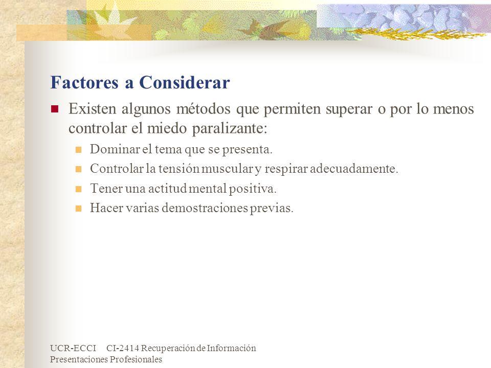 UCR-ECCI CI-2414 Recuperación de Información Presentaciones Profesionales Aspectos de Forma de la Presentación (cont.) El material audiovisual debe cumplir con: La primera transparencia debe presentar el tema y nombre del autor.