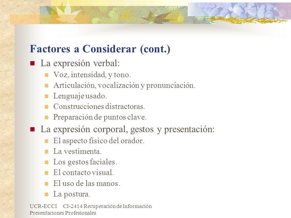 UCR-ECCI CI-2414 Recuperación de Información Presentaciones Profesionales Factores a Considerar (cont.) La expresión verbal: Voz, intensidad, y tono.