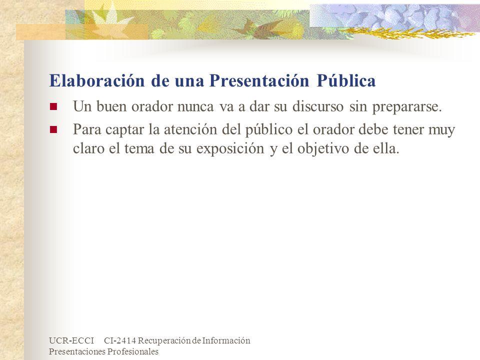 UCR-ECCI CI-2414 Recuperación de Información Presentaciones Profesionales Elaboración de una Presentación Pública Un buen orador nunca va a dar su dis