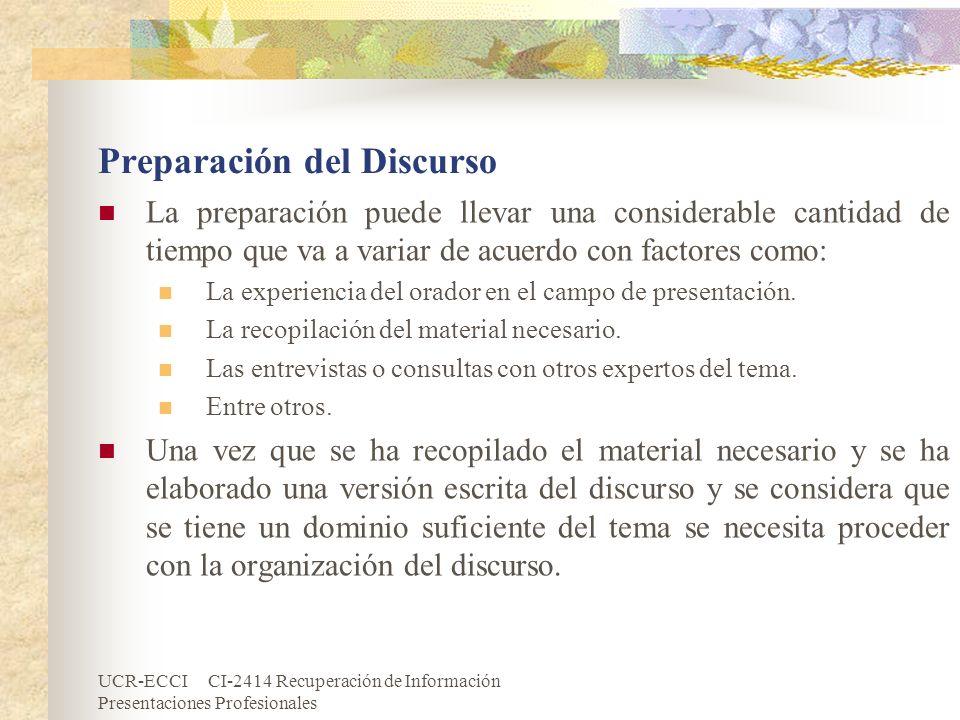 UCR-ECCI CI-2414 Recuperación de Información Presentaciones Profesionales Preparación del Discurso La preparación puede llevar una considerable cantid