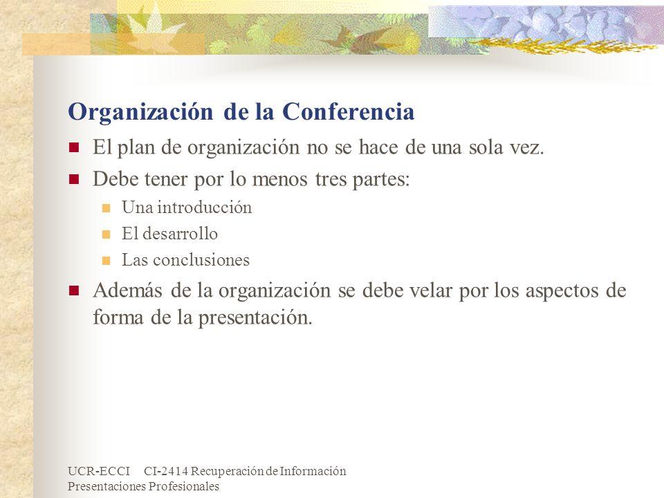 UCR-ECCI CI-2414 Recuperación de Información Presentaciones Profesionales Organización de la Conferencia El plan de organización no se hace de una sol