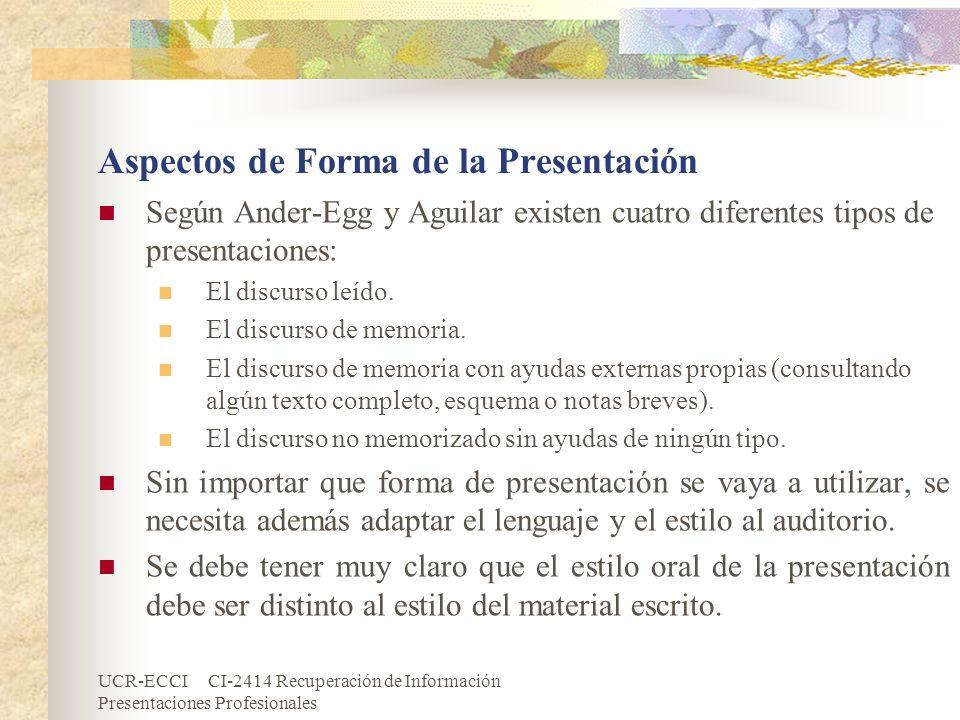UCR-ECCI CI-2414 Recuperación de Información Presentaciones Profesionales Aspectos de Forma de la Presentación (cont.) El lenguaje oral debe ser: Breve, usando un mínimo de palabras en frases cortas para expresar las ideas.