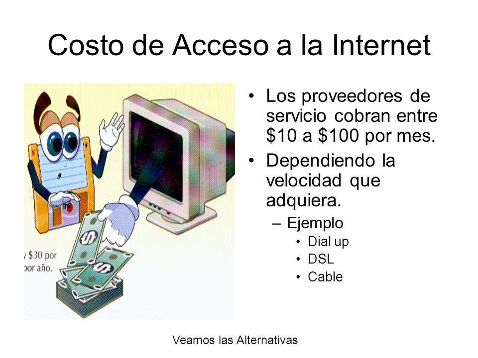Costo de Acceso a la Internet Los proveedores de servicio cobran entre $10 a $100 por mes. Dependiendo la velocidad que adquiera. –Ejemplo Dial up DSL