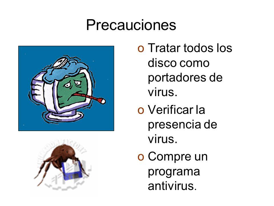 oTratar todos los disco como portadores de virus. oVerificar la presencia de virus. oCompre un programa antivirus. Precauciones