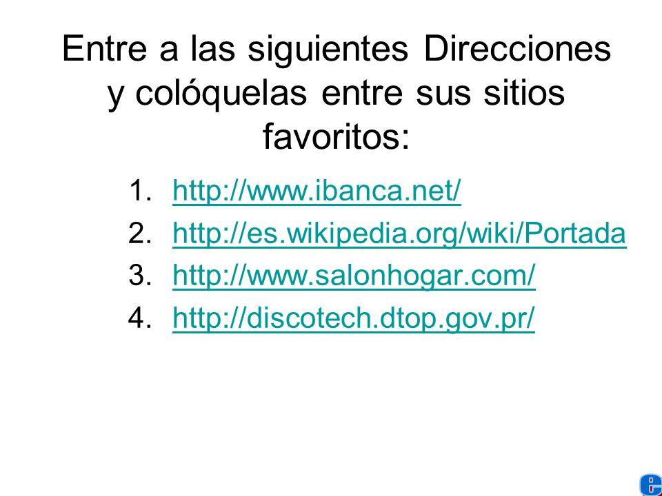 Entre a las siguientes Direcciones y colóquelas entre sus sitios favoritos: 1.http://www.ibanca.net/http://www.ibanca.net/ 2.http://es.wikipedia.org/w