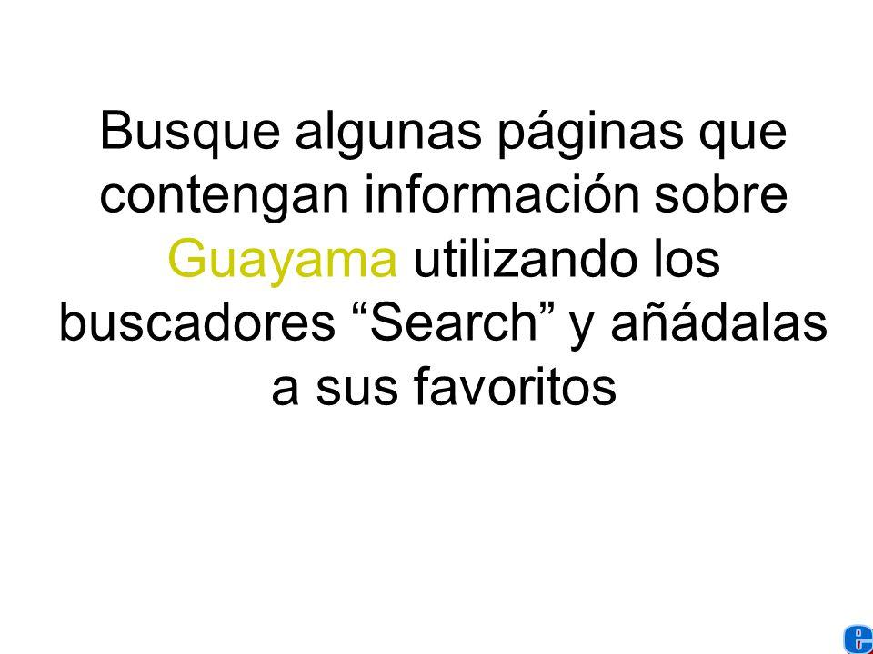 Busque algunas páginas que contengan información sobre Guayama utilizando los buscadores Search y añádalas a sus favoritos