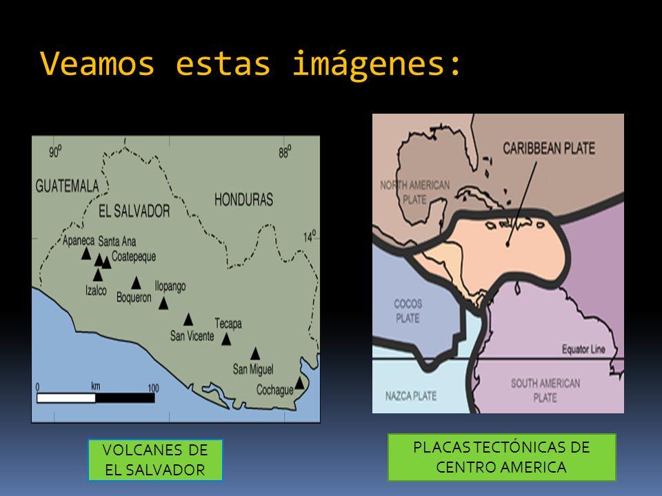 Veamos estas imágenes: VOLCANES DE EL SALVADOR PLACAS TECTÓNICAS DE CENTRO AMERICA