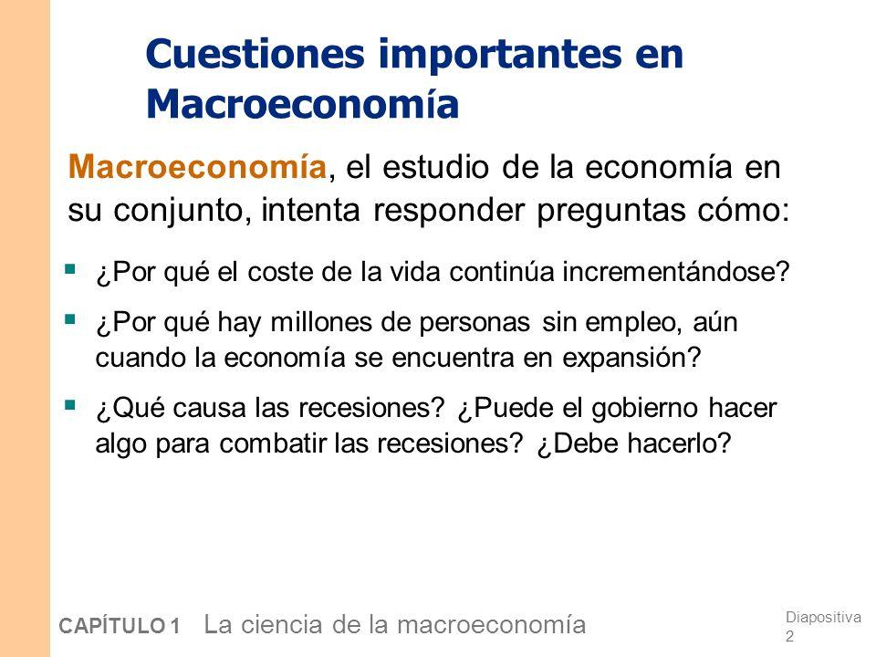 Diapositiva 2 CAPÍTULO 1 La ciencia de la macroeconomía Cuestiones importantes en Macroeconom í a ¿Por qué el coste de la vida continúa incrementándose.