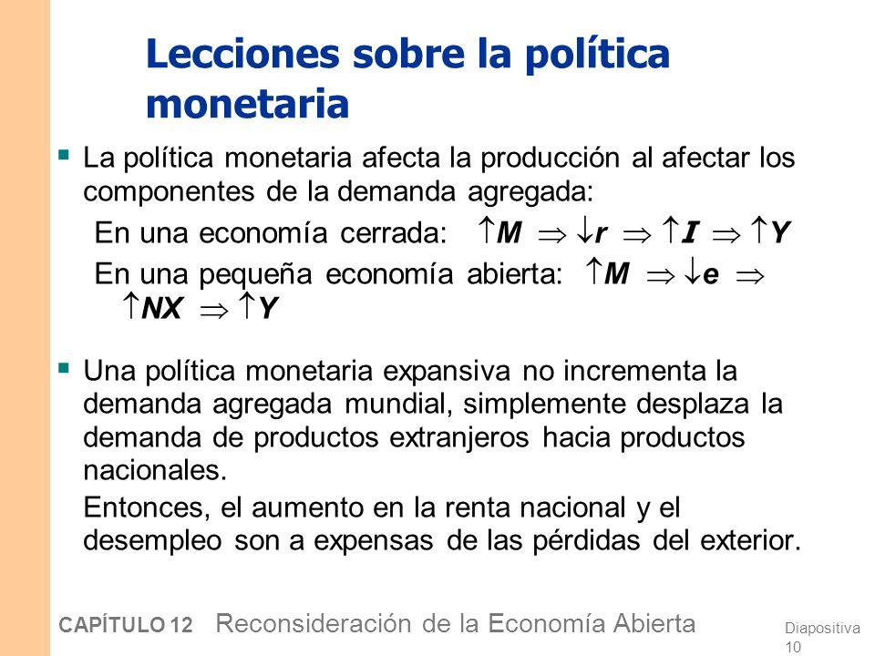 Diapositiva 9 CAPÍTULO 12 Reconsideración de la Economía Abierta La política monetaria bajo tipos de cambio fluctuantes Y e e1e1 Y1Y1 Y2Y2 e2e2 Un aum