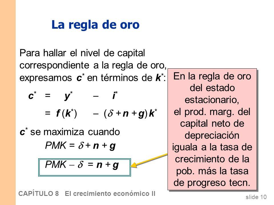 slide 9 CAPÍTULO 8 El crecimiento económico II Tasas de crecimiento del estado estacionario en el modelo de Solow con progreso tecnológico n + gY = y