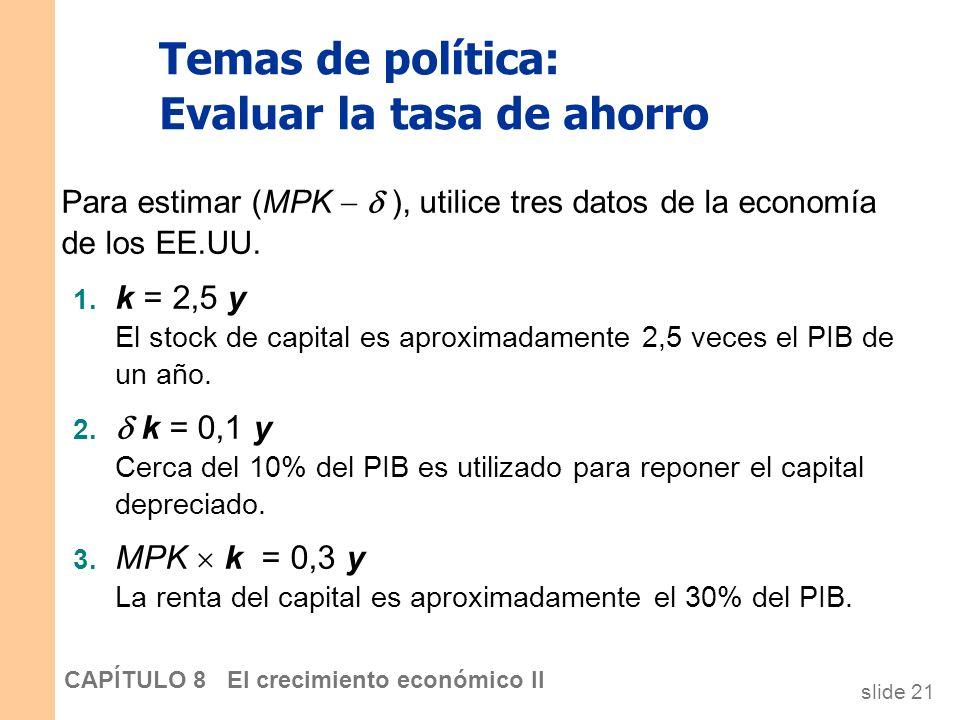 slide 20 CAPÍTULO 8 El crecimiento económico II Temas de política: Evaluar la tasa de ahorro Utilice la regla de oro para determinar si la tasa de aho